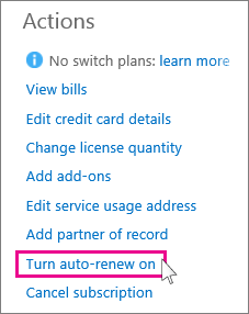 """If you want your subscription renewal to happen automatically, choose """"Turn auto-renew on"""" in the Actions menu. If Office 365 expired, you may need to reactivate your subscription before you can turn auto-renew on."""