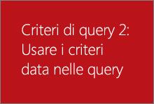 Usare i criteri data nelle query